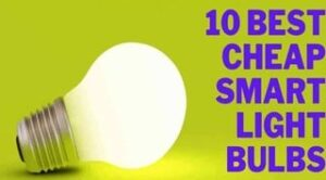 Read more about the article Top 10 Best Cheap Smart Light Bulbs USA 2021